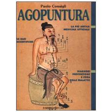 Agopuntura. La più antica medicina ufficiale. Le basi scientifiche. Diagnosi, prevenzione e cura delle malattie