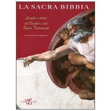 Sacra Bibbia. Luoghi e storie del Vecchio e del Nuovo Testamento (La)
