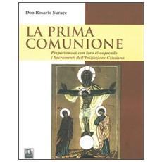 La prima comunione. Prepariamoci con loro riscoprendo i sacramenti dell'iniziazione cristiana
