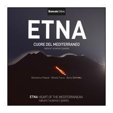 Etna cuore del Mediterraneo. Natura, scienza, poesia. Ediz. italiana e inglese