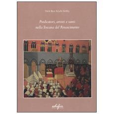 Predicatori, artisti e santi nella Toscana del Rinascimento