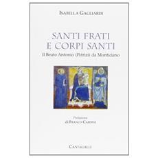 Santi frati e corpi santi. Il beato Antonio Patrizi da Monticiano