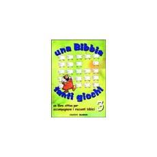 Una Bibbia tanti giochi. Un libro attivo per accompagnare i racconti biblici. 3.