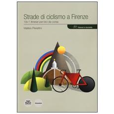 Strade di ciclismo a Firenze. 19+1 itinerari per bici da corsa