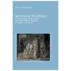 Manzoni teatrale. Le tragedie di Manzoni tra dibattito europeo e fortuna italiana