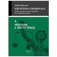 Giustizia criminale. Vol. 6: Menzogna e diritto penale.