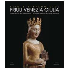 Friuli Venezia Giulia. Un percorso tra arte, storia e natura