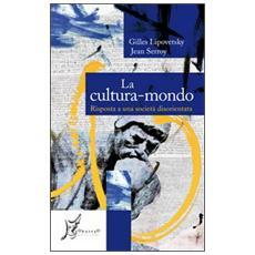 La cultura-mondo. Risposta a una società disorientata