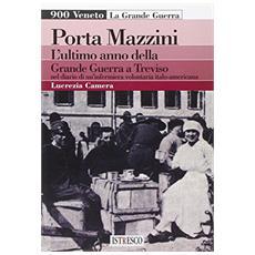 Porta Mazzini. L'ultimo anno della grande guerra a Treviso nel diario di un'infermiera volontaria italo-americana