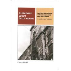 Il decennio lungo delle Marche. Le origini dello sviluppo di Ancona e provincia negli anni Ottanta