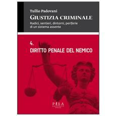 Giustizia criminale. Vol. 4: Diritto penale del nemico.