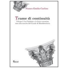 Trame di continuità. Vol. 1: La Calabria e lo Ionio cosentino sino alla nascita del casale di Mandatoricio.