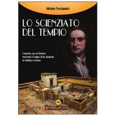 Lo scienziato del tempio. Il metodo con cui Newton trasformò il tempio di re Salomone in alchimia e scienza