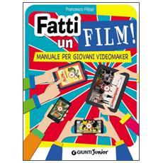 Fatti un film! Manuale per giovani videomaker