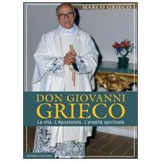 Don Giovanni Grieco. La vita. L'apostolato. L'eredità spirituale