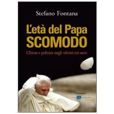 L'età del papa scomodo. Chiesa e politica negli ultimi tre anni
