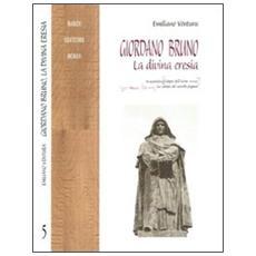 Giordano Bruno. La divina eresia. In appendice: La cabala del cavallo pegaseo