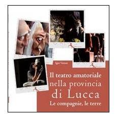 Il teatro amatoriale nella provincia di Lucca. Le compagnie, le terre