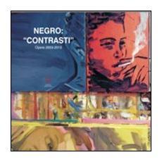Negro. «Contrasti». Opere 2003-2013. Ediz. illustrata