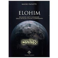 Elohim. Religioni, miti e leggende delle antiche civiltà a confronto