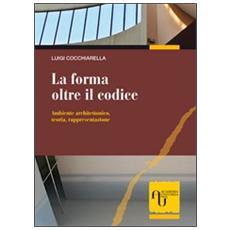 La forma oltre il codice. Ambiente architettonico, teoria, rappresentazione