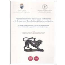 Atlante geochimico delle acque sotterranee e di scorrimento superficiale del comune di Arezzo. Gli isotopi stabili nelle acque e nei gas ed i metalli pesanti. . .