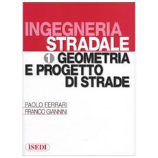 Ingegneria stradale. 1. Geometria e progetto di strade