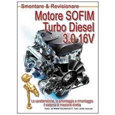 Motore SOFIM Turbo Diesel 3.0 16V. Le caratteristiche, lo smontaggio e rimontaggio, il sistema di iniezione diretta