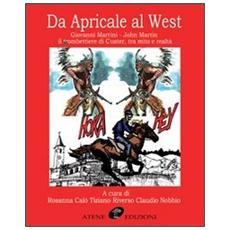Da Apricale al West. Giovanni Martini-John Martin il trombettiere di Custer, tra mito e realtà. Ediz. illustrata