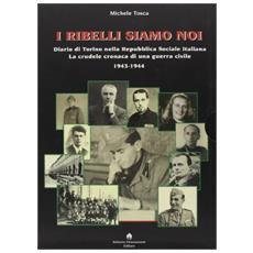 I ribelli siamo noi. Diario di Torino nella Repubblica Sociale Italiana