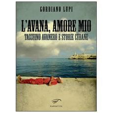 L'Avana, amore mio. Taccuino avanero e storie cubane