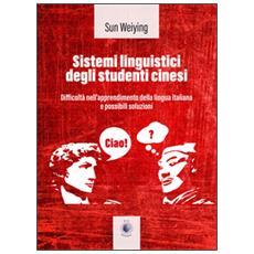 Sistemi linguistici degli studenti cinesi. Ediz. italiana e cinese