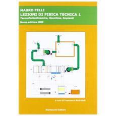 Lezioni di fisica tecnica. Per le Scuole. Vol. 1: Termofluidodinamica, macchine, impianti.