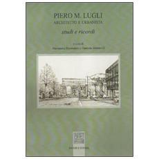 Piero M. Lugli architetto e urbanista. Studi e ricordi