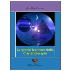 Le grandi frontiere della cristalloterapia