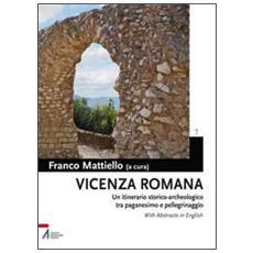 Vicenza romana. Un itinerario storico-archeologico tra paganesimo e pellegrinaggio