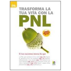 Trasforma la tua vita con la PNL. Il tuo successo inizia da qui