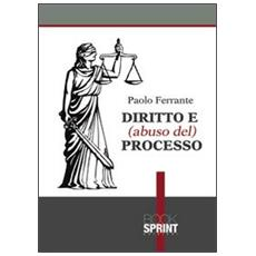 Diritto e (abuso del) processo
