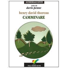 Camminare letto da Dario Penne. Audiolibro. CD Audio