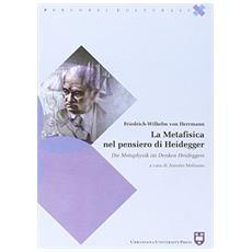 La metafisica nel pensiero di Heidegger. Ediz. italiana e tedesca
