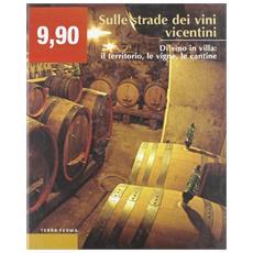 Sulle strade dei vini vicentini. Di vino in villa: il territorio, le vigne, le cantine