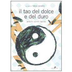 Il tao del dolce e del duro. Antichi scritti taoisti