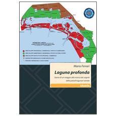 Laguna profonda. Storia di un viaggio alla ricerca dei segreti delle paludi lagunari venete