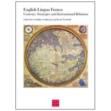 English lingua franca. Contexts, strategies and international relations. Papers from a Conference (Venezia, ottobre 2011)