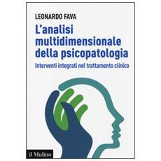 L'analisi multidimensionale della psicopatologia. Interventi integrati nel trattamento clinico