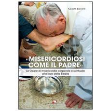 «Misericordiosi come il Padre». Le opere di misericordia corporale e spirituale alla luce della Bibbia