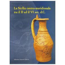 Sicilia centro-meridionale tra il II ed il VI secolo d. C. Catalogo della mostra (La)