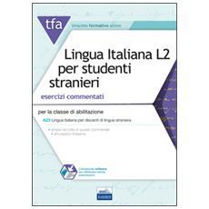 TFA. Lingua italiana L2 per studenti stranieri. Esercizi commentati per la classe di abilitazione A23. Con software di simulazione