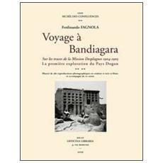 Voyage à Bandiagara: la mission Desplagnes, 1904-1905. La première exploration du Pays Dogon