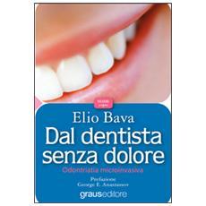 Dal dentista senza dolore. Odontoiatria microinvasiva